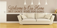 Welcome to Our Home | don't stay too long | Wall Decals