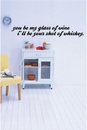 You Be My Glass Of Wine | Wall Decals