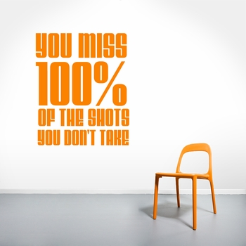 You Miss 100% Of The Shots You Don't Take - Wall Decals