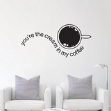 You're The Cream In My Coffee - Wall Decals