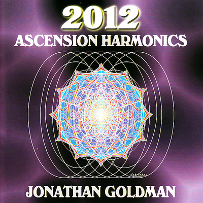 2012: Ascension Harmonics by Jonathan Goldman