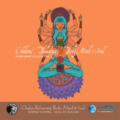 Chakra Balancing: Mind, Body, And Soul Pt. 1 by Deepak Chopra and Adam Plack