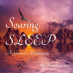 Soaring Sleep a Guided Meditation by Jason Stephenson