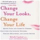 Dr. Michelle Copeland - Change Your Looks, Change Your Life Book
