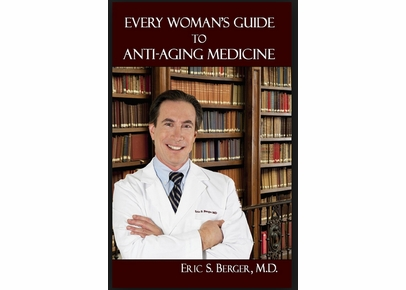 Eric S. Berger, M.D. - Every Woman's Guide to Anti-Aging Medicine