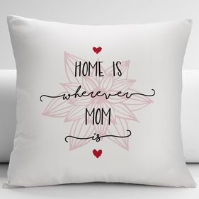 Home Is Wherever Mom Is Custom Decorative Cushion Cover