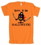 Arrr It Be Halloween Pirate American Apparel T-Shirt