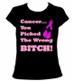 Cancer You Picked The Wrong Bitch Ladies T-Shirt