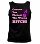 Cancer You Picked The Wrong Bitch Ladies Tank Top