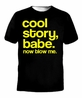 Cool Story Babe Now Blow Me T-Shirt