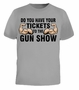 Do You Have Your Tickets To The Gun Show T-Shirt
