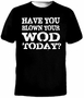 Have You Blown Your Wod Today T-Shirt