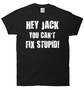 Hey Jack You Can't Fix Stupid T-Shirt