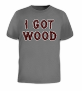 I GOT WOOD ZOMBIE T-Shirt