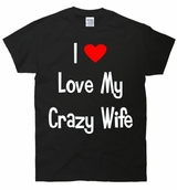 I Love My Crazy Wife Funny T-Shirt
