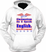 I'm American So I Speak English Learn The Language Hoodie T-Shirt
