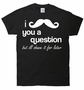I Mustache You a Question but I'll shave it for Later T-Shirt