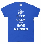 Keep Calm We Have Marines T-Shirt
