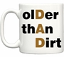 Older Than Dirt DAD Coffee Mug