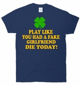 Play Like Your Fake Girlfriend Die Today T-Shirt