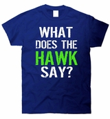 What Does The Hawk Say T-Shirt