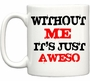 Without Me It's Just Aweso Awesome Coffee Mug