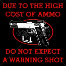 Wholesale - Gun T Shirts - 16206-13x13-due-high-cost-ammo-do-not-expect-warning-shot