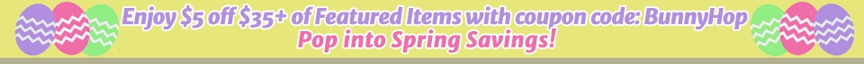 Enjoy $5 off $35+ of Featured Items with coupon code: BunnyHop! Pop into Spring Savings!