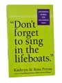 Don't Forget to Sing in the Lifeboats by Kathryn & Ross Petras