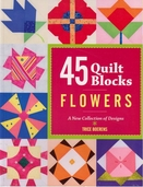45 Quilt Blocks: Flowers by Trice Boerens