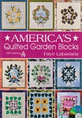 America's Quilted Garden Blocks By Faye Labanaris