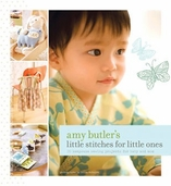 Amy Butler's Book Little Stitches For Little Ones 20 Keepsake Sewing Project For Baby and Mom