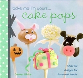 Bake Me I'm Yours...Cake Pops By Carolyn White