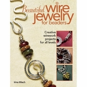 Beautiful Wire Jewelry for Beaders: Creative Wirework Projects for All Levels