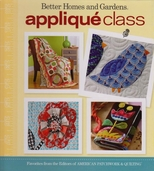 Better Homes and Gardens Applique Class From the Editors of American Patchwork and Quilting