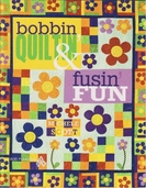 Bobbin Quiltin' and Fusin' Fun By Michele Scott