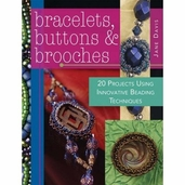 Bracelets, Buttons and Brooches: 20 Projects Using Innovative Beading Techniques