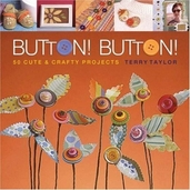 Button Button 50 Cute and Crafty Projects Book by Terry Taylor