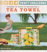 Craft Challenge - Dozens of Ways to Repurpose a Tea Towel by Nathalie Mornu