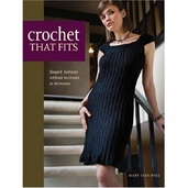 Crochet That Fits: Shaped Fashions Without Increases or Decreases by Mary Jane Hall