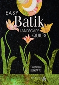 Easy Batik Landscape Quilts By Patricia L. Brown