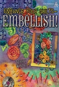 Enhance Your Quilts - Embellish! By Terry White