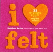 I Heart Felt  33 Eye Popping Projects for the InspiRed Knitter Book