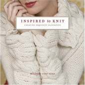 Inspired to Knit: Creating Exquisite Handknits by Michele Rose Orne