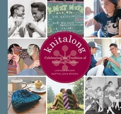Knitalong Celebrating the Tradition of Knitting Together by Larissa Golden Brown and Martin John Brown
