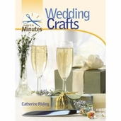 Make It in Minutes: Wedding Crafts by Catherine Risling