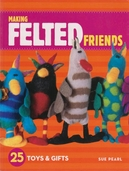 Making Felted Friends by Sue Pearl