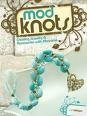 Mod Knots: Creating Jewelry and Accessories with Macrame