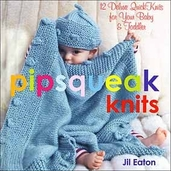 Pipsqueak Knits 12 Deluxe Quick Knits for Your Baby and Toddler