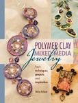 Polymer Clay Mixed Media Jewelry Pattern Book: Fresh Techniques, Projects And Inspiration